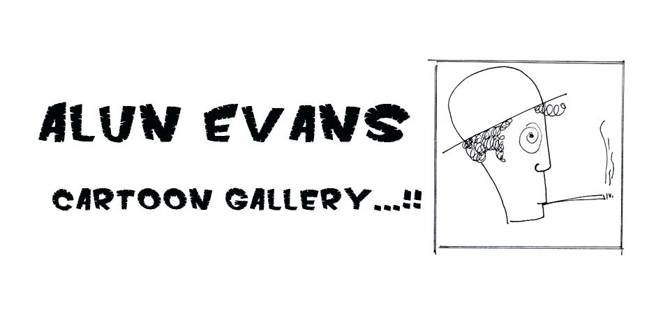 Cartoon Gallery …by Alun Evans…!!